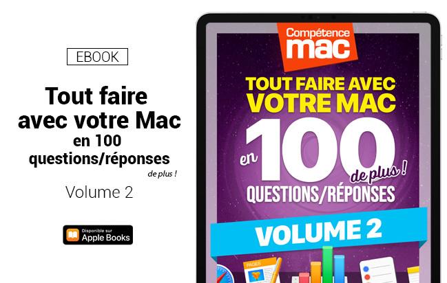 Compétence Mac • Tout faire avec votre Mac en 100 questions/réponses de plus ! - Volume 2 (ebook)